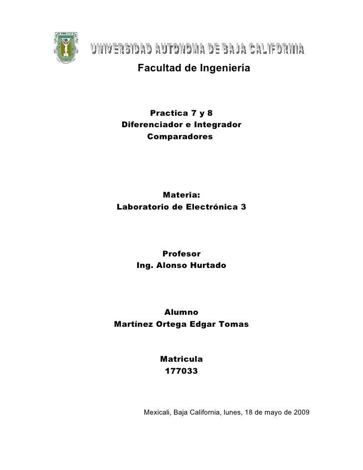 Facultad de Ingeniería           Practica 7 y 8  Diferenciador e Integrador        Comparadores               Materia: Lab...