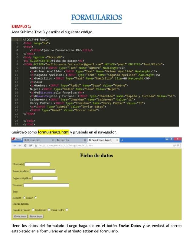 FORMULARIOS EJEMPLO 1: Abra Sublime Text 3 y escriba el siguiente código. Guárdelo como formulario01.html y pruébelo en el...