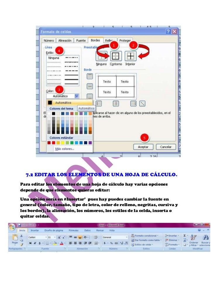 7.2 EDITAR LOS ELEMENTOS DE UNA HOJA DE CÁLCULO.Para editar los elementos de una hoja de cálculo hay varias opcionesdepend...