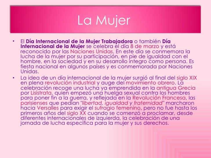 <ul><li>El  Día Internacional de la Mujer Trabajadora  o también  Día Internacional de la Mujer  se celebra el día  8 de m...
