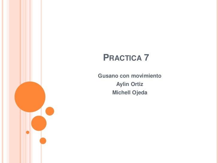 PRACTICA 7Gusano con movimiento      Aylìn Ortiz    Michell Ojeda
