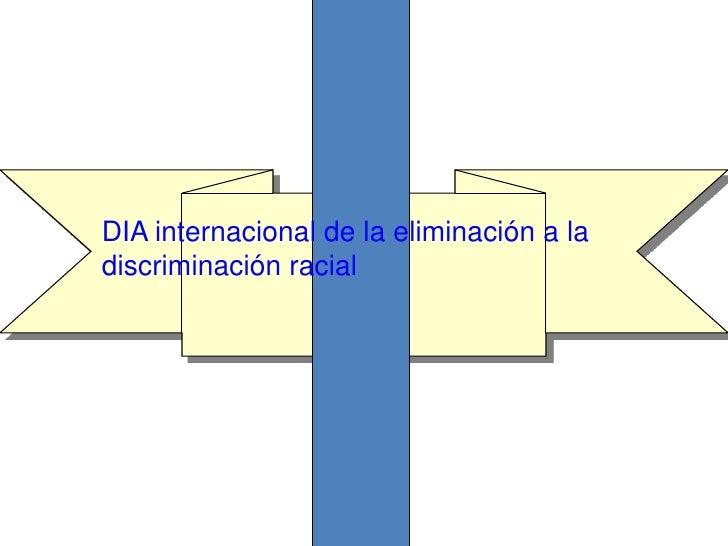 DIA internacional de la eliminación a la discriminación racial