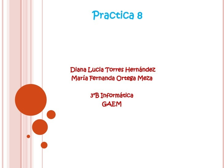 Practica 8Diana Lucia Torres HernándezMaría Fernanda Ortega Meza      3°B Informática          GAEM