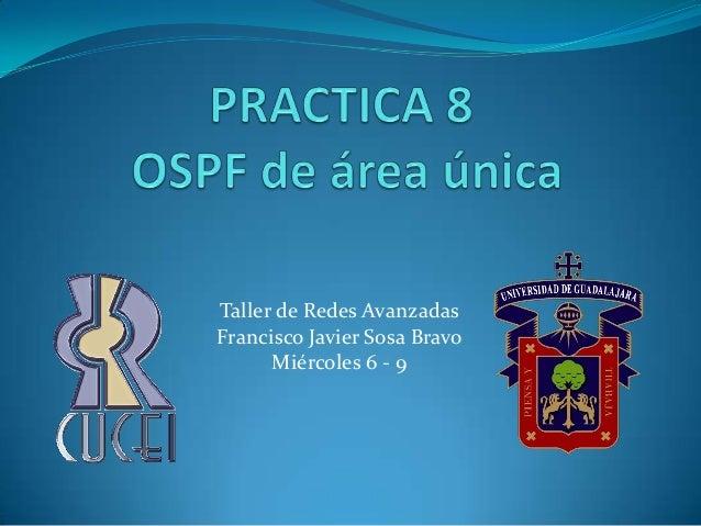 Taller de Redes AvanzadasFrancisco Javier Sosa BravoMiércoles 6 - 9