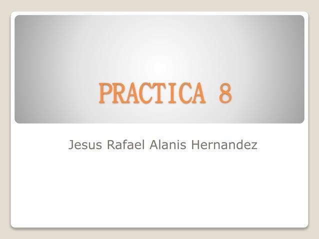 PRACTICA 8 Jesus Rafael Alanis Hernandez
