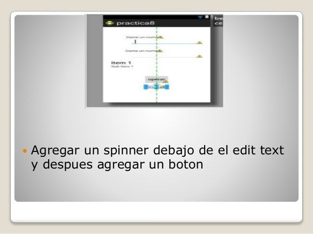  Agregar un spinner debajo de el edit text y despues agregar un boton