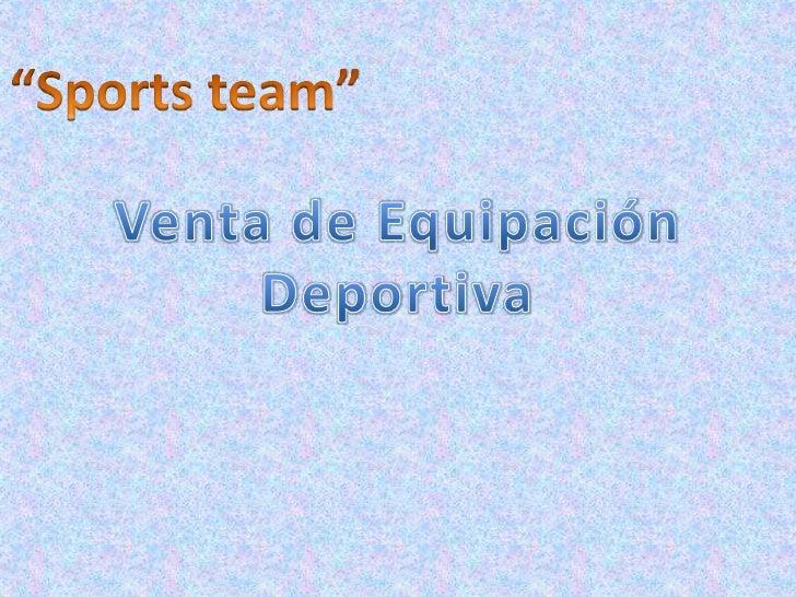 SPORTS TEAM es una empresa dedicada a vender artículos deportivos(pelotas, ropa deportiva, tenis, etc.) con una experienci...