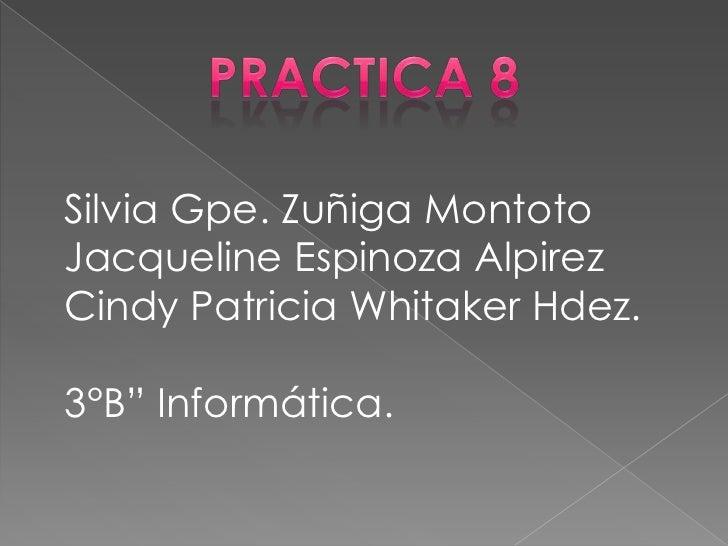 "Silvia Gpe. Zuñiga MontotoJacqueline Espinoza AlpirezCindy Patricia Whitaker Hdez.3°B"" Informática."
