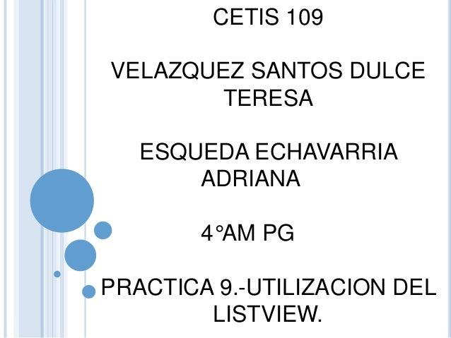 CETIS 109 VELAZQUEZ SANTOS DULCE TERESA ESQUEDA ECHAVARRIA ADRIANA 4°AM PG PRACTICA 9.-UTILIZACION DEL LISTVIEW.