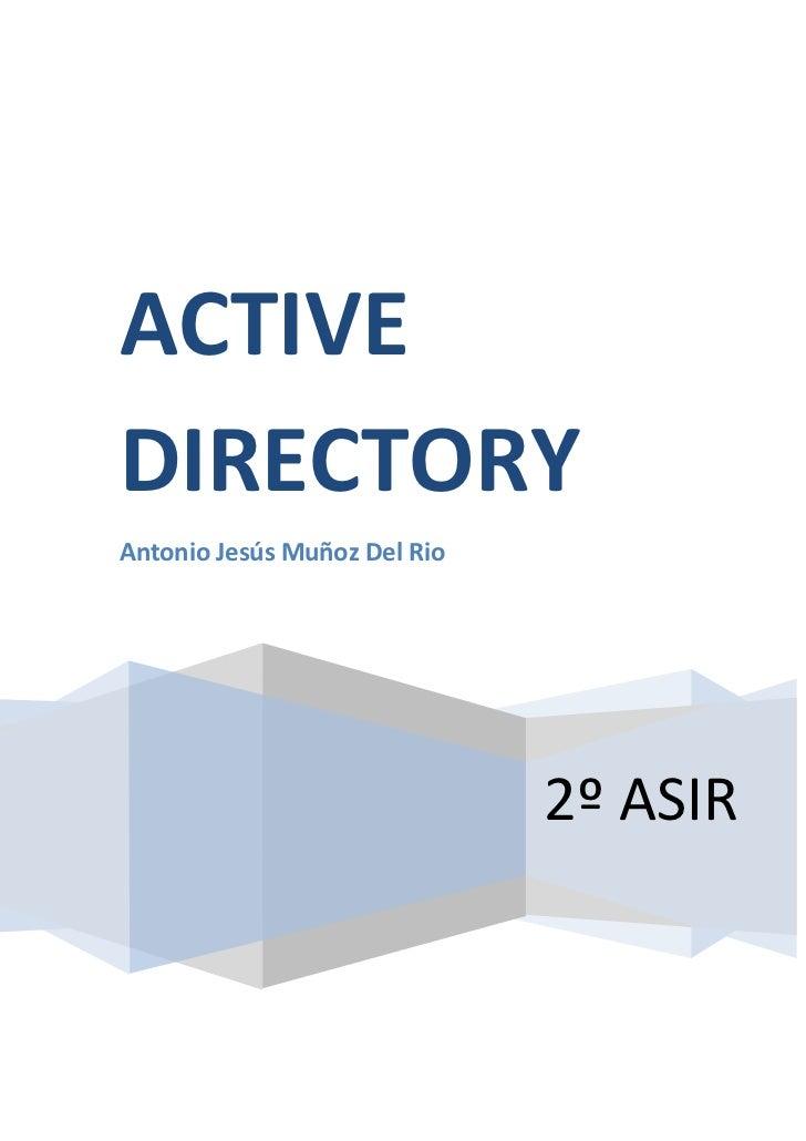 ACTIVEDIRECTORYAntonio Jesús Muñoz Del Rio                              2º ASIR