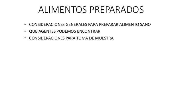 ALIMENTOS PREPARADOS • CONSIDERACIONES GENERALES PARA PREPARAR ALIMENTO SANO • QUE AGENTES PODEMOS ENCONTRAR • CONSIDERACI...