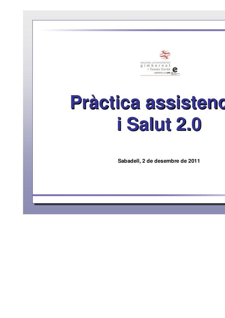 Pràctica assistencial     i Salut 2.0     Sabadell, 2 de desembre de 2011