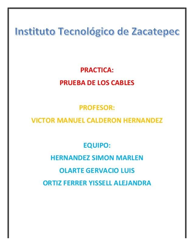 PRACTICA:   PRUEBA  DE  LOS  CABLES      PROFESOR:   VICTOR  MANUEL  CALDERON...