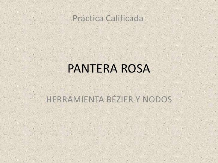Práctica Calificada    PANTERA ROSAHERRAMIENTA BÉZIER Y NODOS