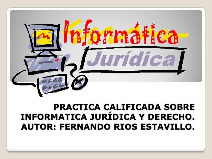PRACTICA CALIFICADA SOBREINFORMATICA JURÍDICA Y DERECHO.AUTOR: FERNANDO RIOS ESTAVILLO.