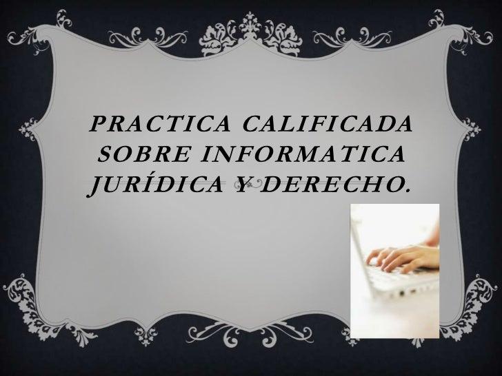 PRACTICA CALIFICADA SOBRE INFORMATICAJURÍDICA Y DERECHO.