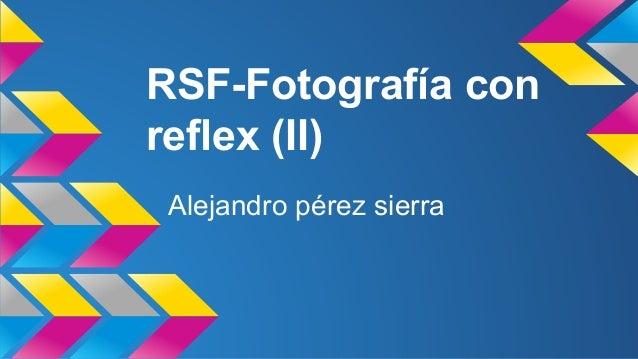 RSF-Fotografía con  reflex (II)  Alejandro pérez sierra