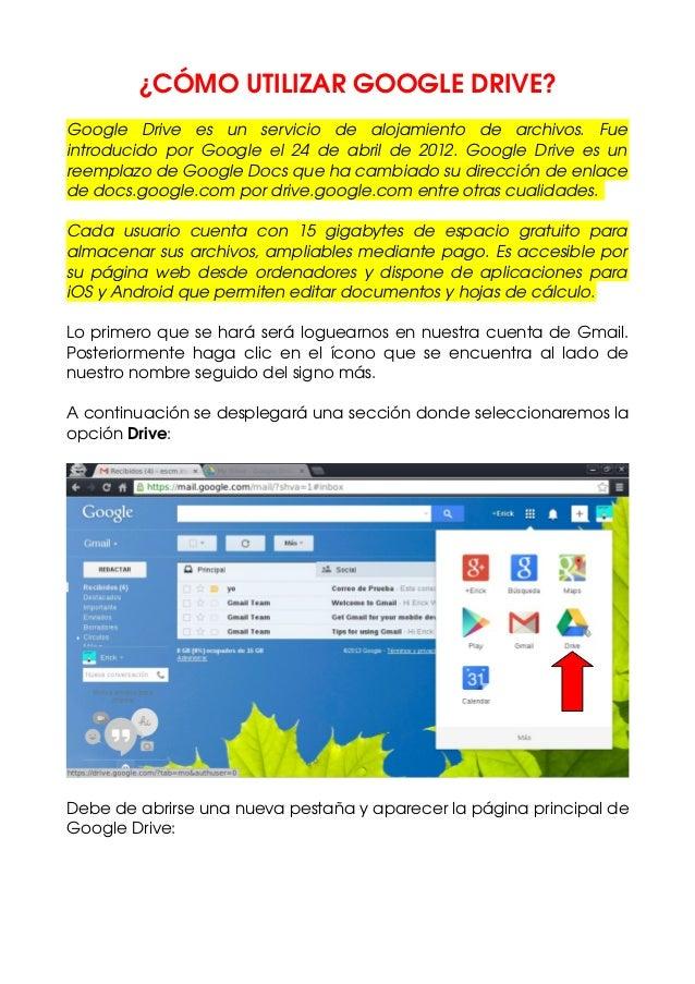 ¿CÓMOUTILIZARGOOGLEDRIVE? Google  Drive  es  un  servicio  de  alojamiento  de  archivos.  Fue  introducido ...