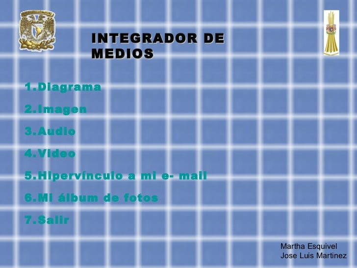 INTEGRADOR DE MEDIOS Martha Esquivel Jose Luis Martinez <ul><li>Diagrama </li></ul><ul><li>Imagen </li></ul><ul><li>Audio ...