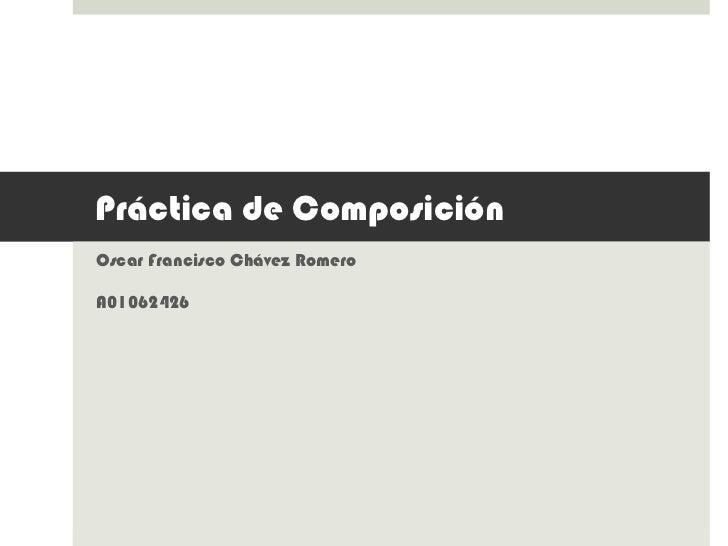 Práctica de ComposiciónOscar Francisco Chávez RomeroA01062426