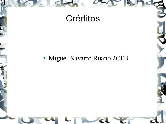 Créditos●   Miguel Navarro Ruano 2CFB