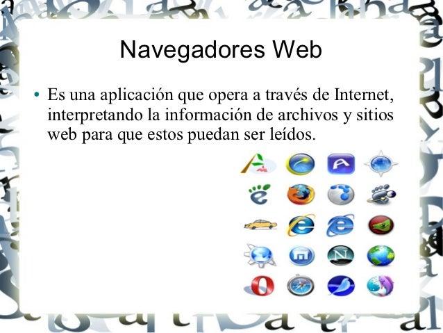 Navegadores Web●   Es una aplicación que opera a través de Internet,    interpretando la información de archivos y sitios ...