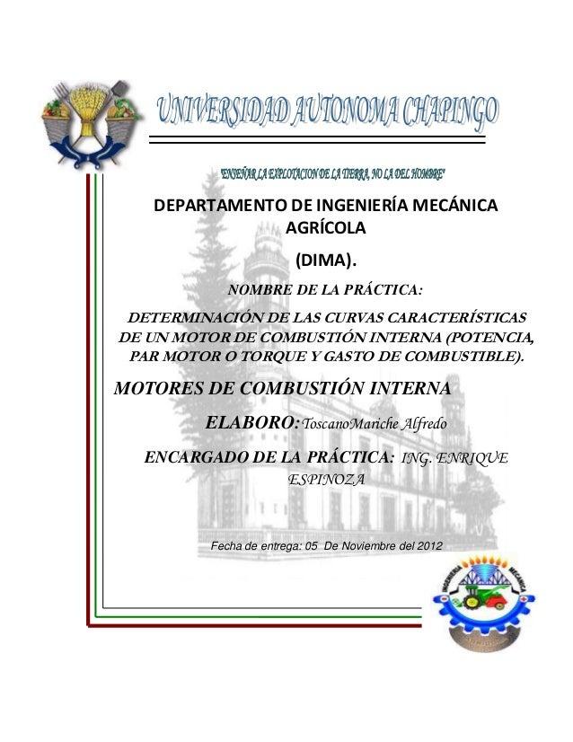 DEPARTAMENTO DE INGENIERÍA MECÁNICA AGRÍCOLA (DIMA). NOMBRE DE LA PRÁCTICA:  DETERMINACIÓN DE LAS CURVAS CARACTERÍSTICAS D...