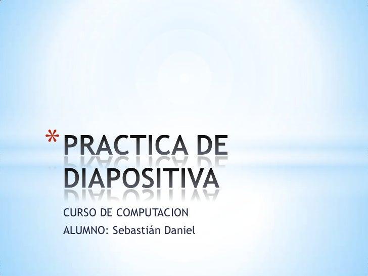 *    CURSO DE COMPUTACION    ALUMNO: Sebastián Daniel