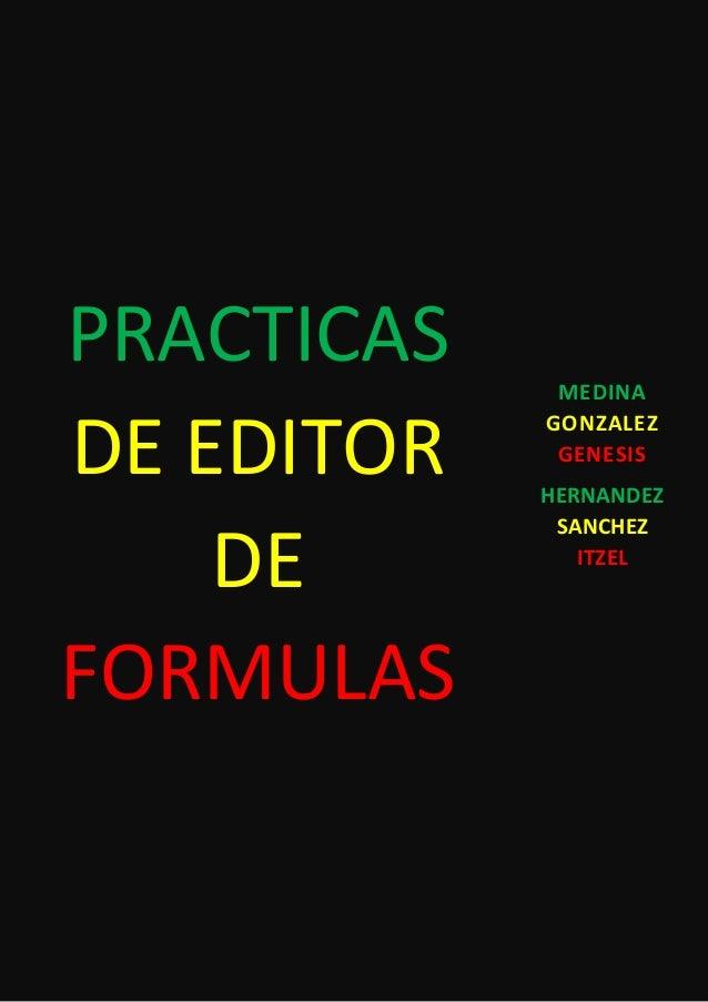 PRACTICAS DE EDITOR DE FORMULAS MEDINA GONZALEZ GENESIS HERNANDEZ SANCHEZ ITZEL