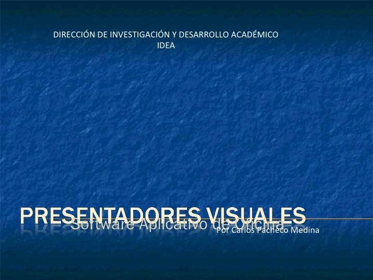 Software Aplicativo de Oficina DIRECCIÓN   DE INVESTIGACIÓN Y DESARROLLO ACADÉMICO IDEA Por Carlos Pacheco Medina