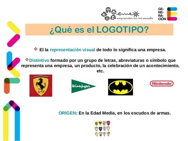 ¿Qué es el LOGOTIPO?   El la representación visual de todo lo significa una empresa.  Distintivo formado por un grupo de...