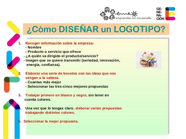 ¿Cómo DISEÑAR un LOGOTIPO?  1. Recoger información sobre la empresa:  - Nombre  - Producto o servicio que ofrece  - ¿A qui...