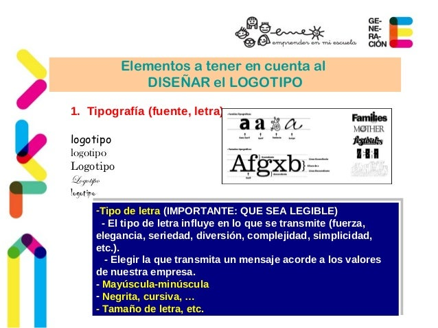 Elementos a tener en cuenta al  DISEÑAR el LOGOTIPO  1. Tipografía (fuente, letra)  logotipo  logotipo  Logotipo  Logotipo...