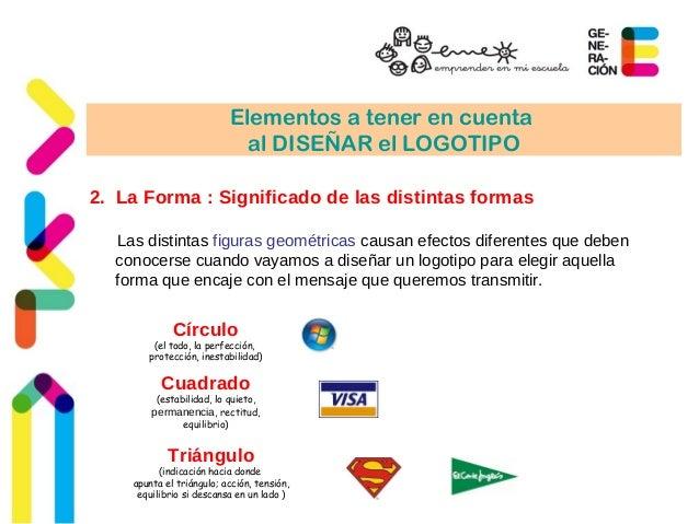 Elementos a tener en cuenta  al DISEÑAR el LOGOTIPO  2. La Forma : Significado de las distintas formas  Las distintas figu...
