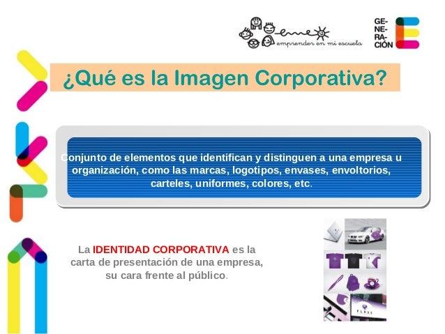 ¿Qué es la Imagen Corporativa?  Conjunto de elementos que identifican y distinguen a una empresa u  organización, como las...