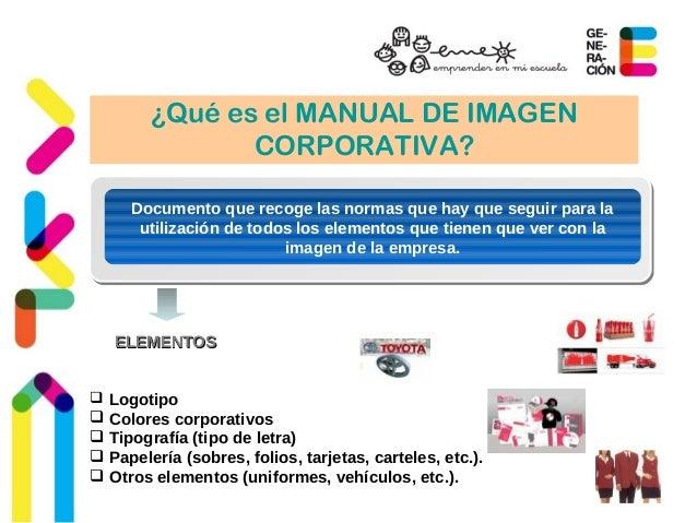¿Qué es el MANUAL DE IMAGEN  CORPORATIVA?  Documento que recoge las normas que hay que seguir para la  utilización de todo...