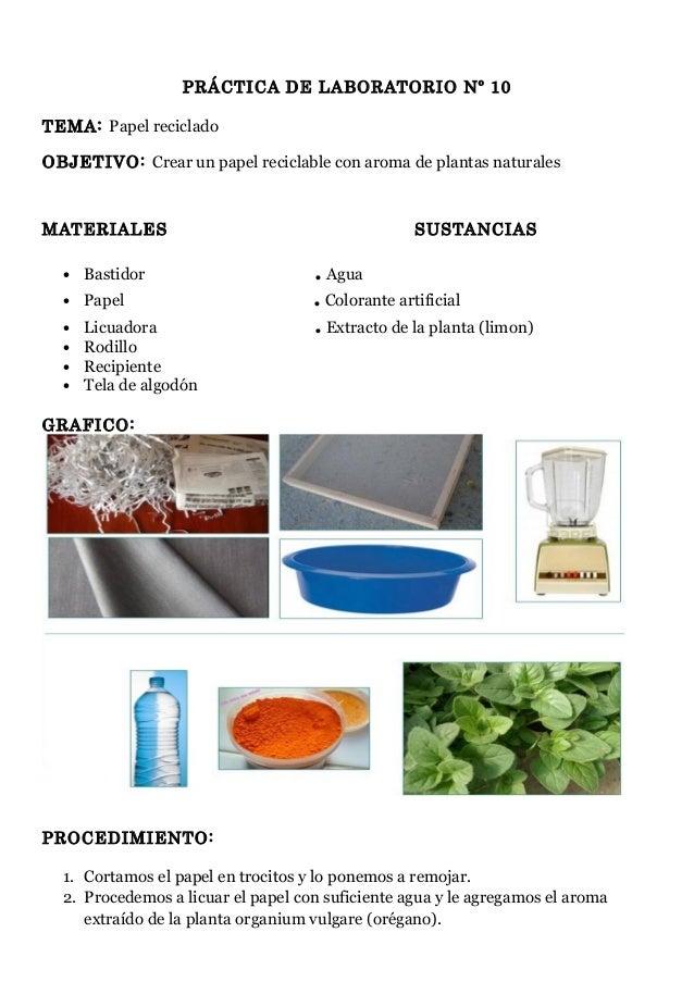 PRÁCTICA DE LABORATORIO Nº 10 TEMA: Papel reciclado OBJETIVO: Crear un papel reciclable con aroma de plantas naturales  MA...