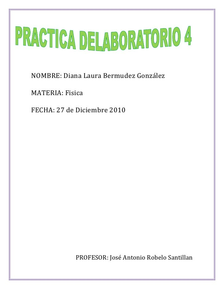 NOMBRE: Diana Laura Bermudez González <br />MATERIA: Fisica <br />FECHA: 27 de Diciembre 2010<br />PROFESOR: José Antonio ...