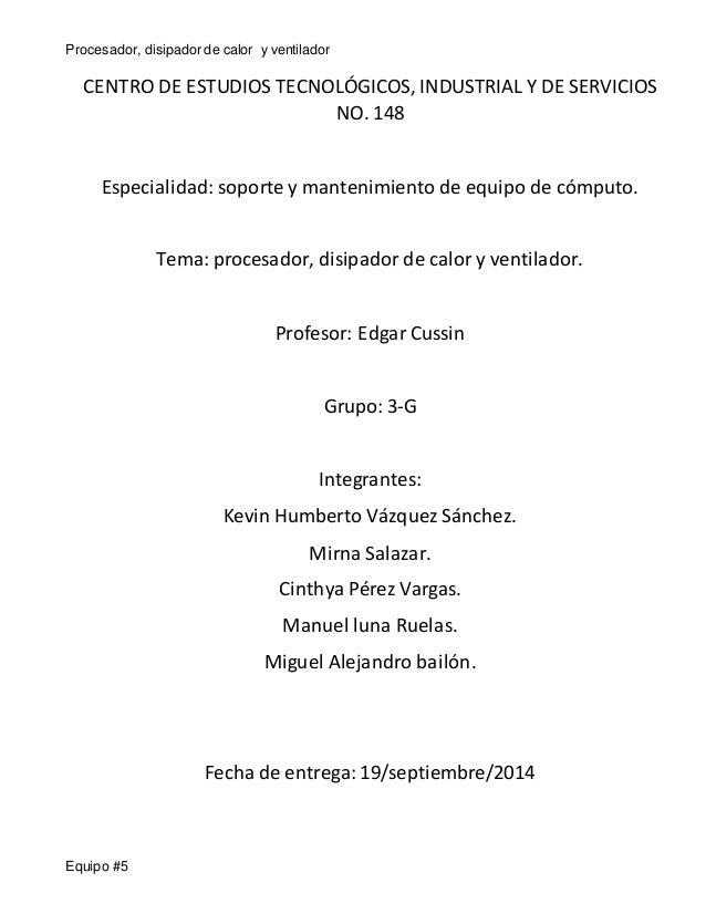 Procesador, disipador de calor y ventilador  CENTRO DE ESTUDIOS TECNOLÓGICOS, INDUSTRIAL Y DE SERVICIOS  Equipo #5  NO. 14...
