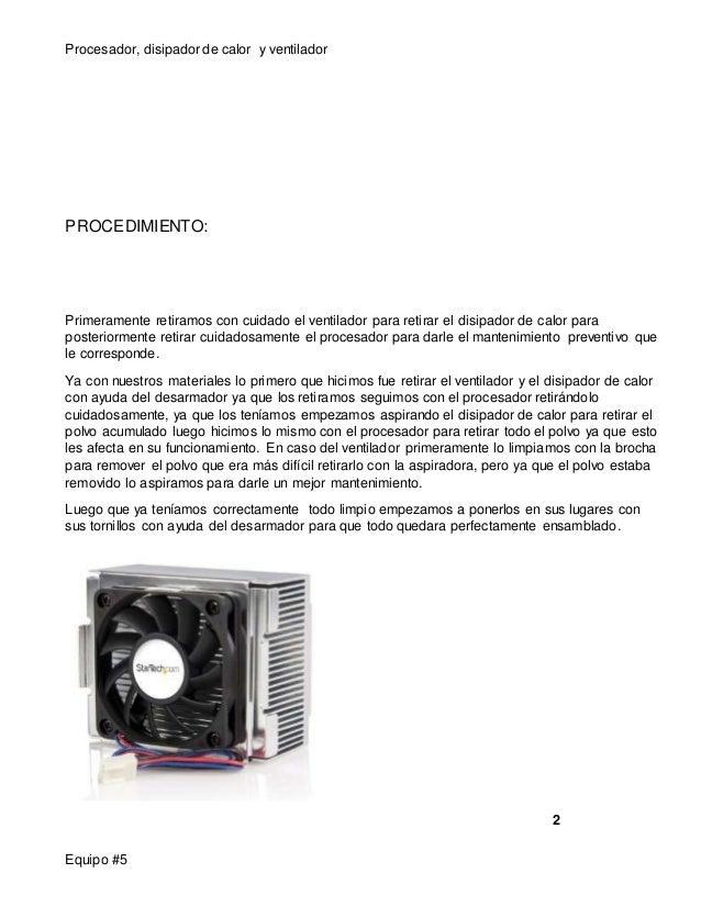Procesador, disipador de calor y ventilador  PROCEDIMIENTO:  Primeramente retiramos con cuidado el ventilador para retirar...