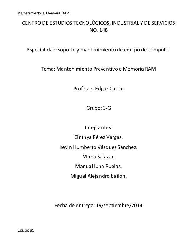 Mantenimiento a Memoria RAM  CENTRO DE ESTUDIOS TECNOLÓGICOS, INDUSTRIAL Y DE SERVICIOS  Equipo #5  NO. 148  Especialidad:...