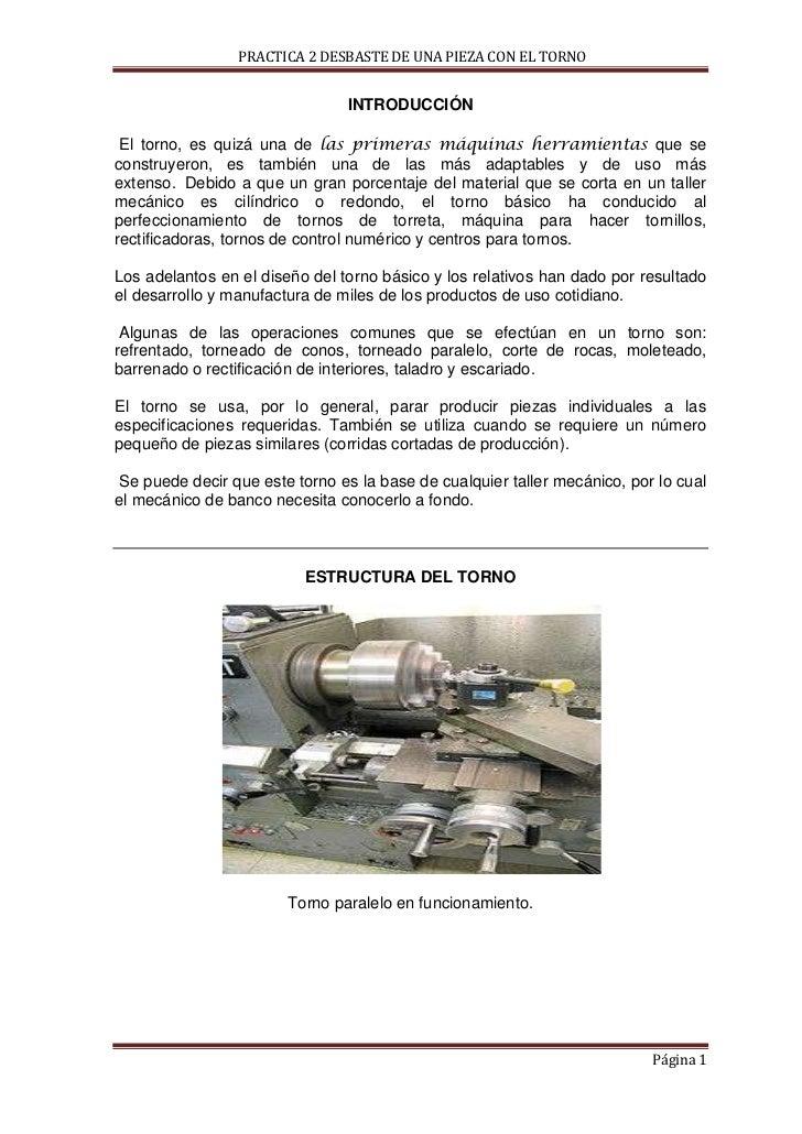 PRACTICA 2 DESBASTE DE UNA PIEZA CON EL TORNO                                INTRODUCCIÓN El torno, es quizá una de las pr...