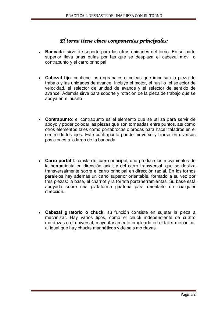 PRACTICA 2 DESBASTE DE UNA PIEZA CON EL TORNO       El torno tiene cinco componentes principales:Bancada: sirve de soporte...