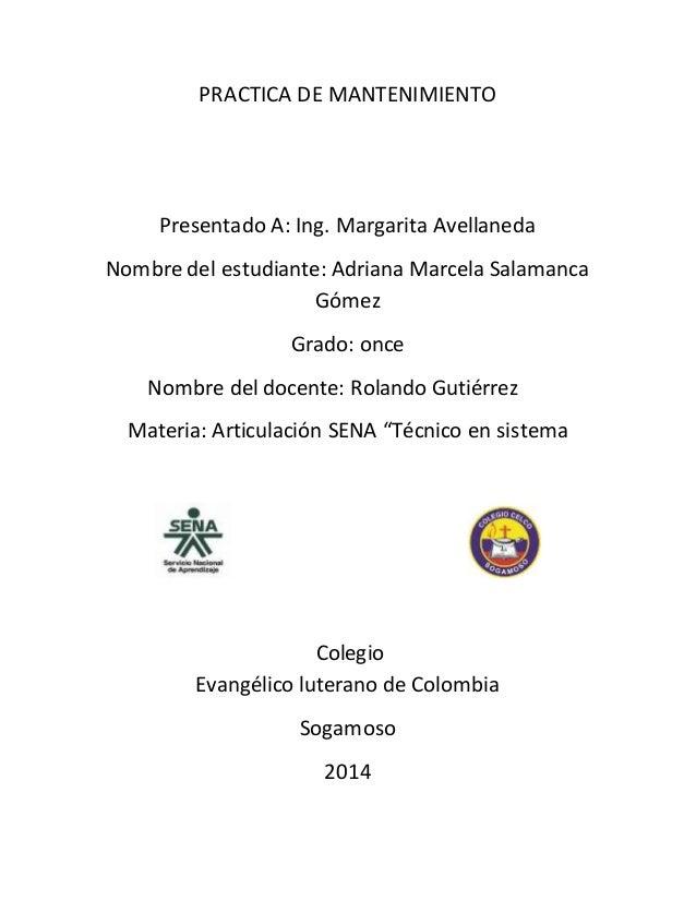 PRACTICA DE MANTENIMIENTO  Presentado A: Ing. Margarita Avellaneda  Nombre del estudiante: Adriana Marcela Salamanca  Góme...