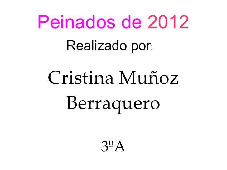 Peinados de 2012   Realizado por: Cristina Muñoz   Berraquero        3ºA