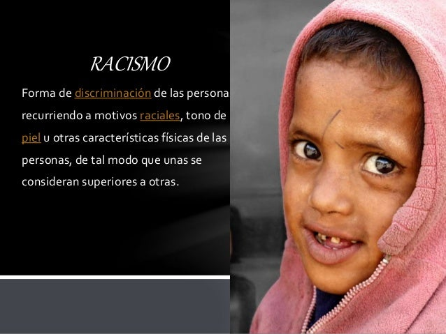 Forma de discriminación de las personas recurriendo a motivos raciales, tono de piel u otras características físicas de la...