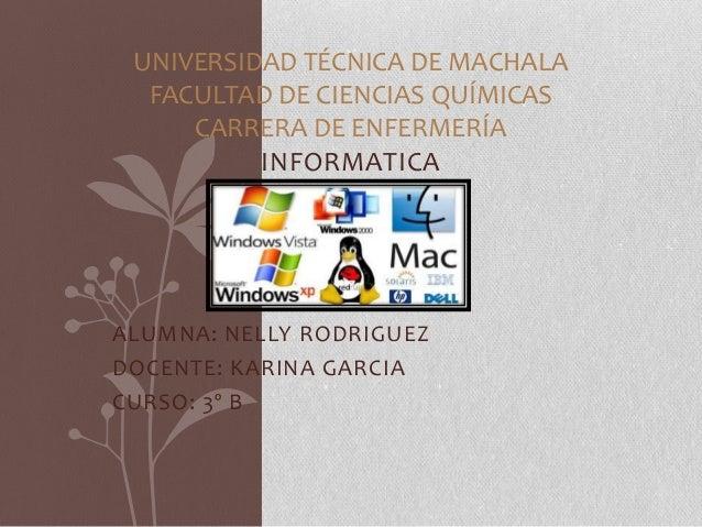 UNIVERSIDAD TÉCNICA DE MACHALA FACULTAD DE CIENCIAS QUÍMICAS CARRERA DE ENFERMERÍA INFORMATICA  ALUMNA: NELLY RODRIGUEZ DO...