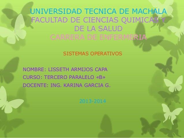 UNIVERSIDAD TECNICA DE MACHALA FACULTAD DE CIENCIAS QUIMICAS Y DE LA SALUD CARRERA DE ENFERMERIA SISTEMAS OPERATIVOS NOMBR...