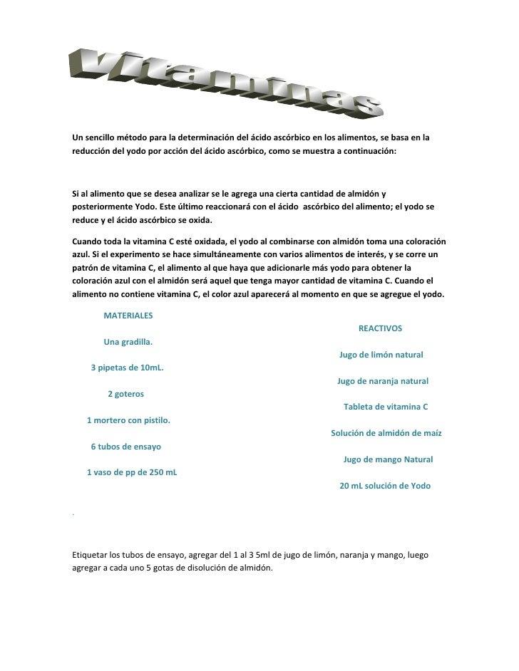 Un sencillo método para la determinación del ácido ascórbico en los alimentos, se basa en lareducción del yodo por acción ...