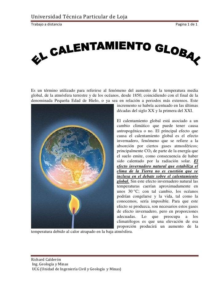 57152188845Es un término utilizado para referirse al fenómeno del aumento de la temperatura media global, de la atmósfera ...